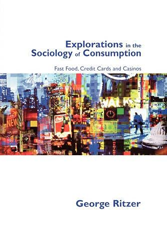 9780761971207: Explorations in the Sociology of Consumption: Fast Food, Credit Cards and Casinos