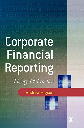 Corporate Financial Reporting: Theory and Practice: Andrew W Higson