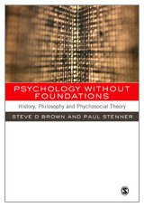 Psychology without Foundations: History, Philosophy and Psychosocial Theory (0761972269) by Brown, Steven; Stenner, Paul