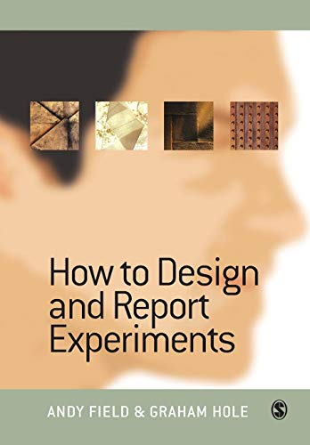 How to Design and Report Experiments: Field, Andy, Hole, Dr Graham J