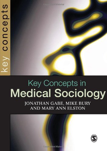 Key Concepts in Medical Sociology (SAGE Key: Gabe, Jonathan; Bury,
