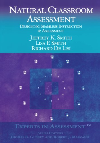 Natural Classroom Assessment: Designing Seamless Instruction and: Jeffrey K. Smith,