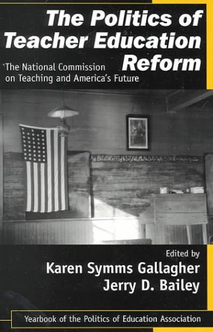 9780761976783: The Politics of Teacher Education Reform: The National Commission on Teaching and America′s Future (Politics of Education Association Yearbook)