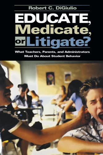9780761978244: Educate, Medicate, or Litigate?: What Teachers, Parents, and Administrators Must Do About Student Behavior