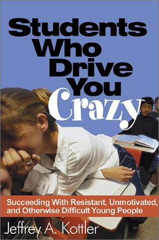 9780761978756: Students Who Drive You Crazy: Succeeding With Resistant, Unmotivated, and Otherwise Difficult Young People