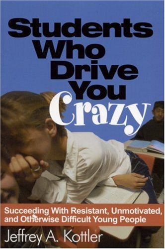 9780761978763: Students Who Drive You Crazy: Succeeding With Resistant, Unmotivated, and Otherwise Difficult Young People