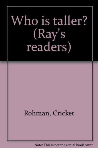 Who is taller? (Ray's readers) (0761980849) by Cricket Rohman