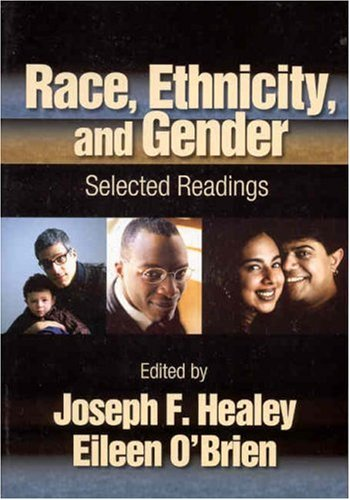 Race, Ethnicity, and Gender: Selected Readings: Editor-Joseph F. Healey;