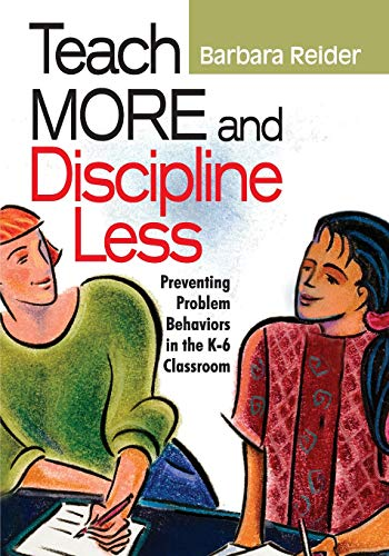 9780761988939: Teach More and Discipline Less: Preventing Problem Behaviors in the K-6 Classroom