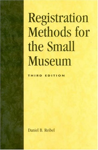 Registration Methods for the Small Museum (American Association for State and Local History): ...