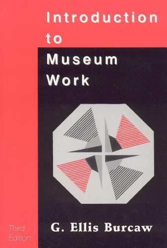 Introduction to Museum Work (American Association for State and Local History): Burcaw, Ellis G.