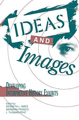 9780761989325: Ideas and Images: Developing Interpretive History Exhibits (American Association for State and Local History)