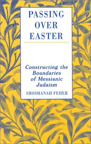 Passing Over Easter: Constructing the Boundaries of Messianic Judaism (Hardback): Shoshanah Feher