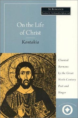 On the Life of Christ: Chanted Sermons by the Great Sixth Century Poet and Singer St. Romanos (...