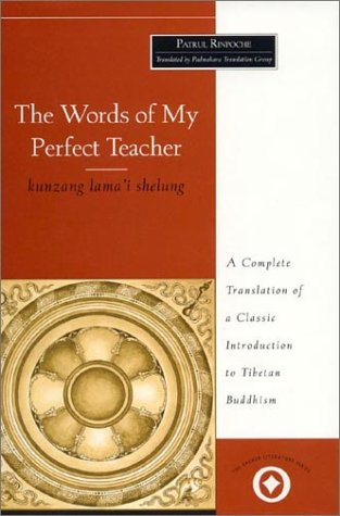 The Words of My Perfect Teacher: Kunzang Lama'I Shelung: Patrul Rinpoche