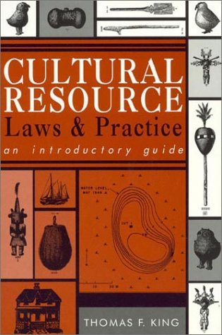 Cultural Resource Laws and Practice: An Introductory: Thomas F. King