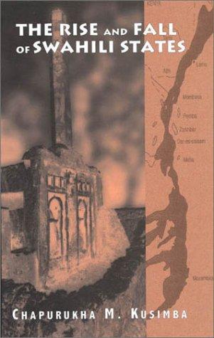 The Rise and Fall of Swahili States: Chapurukha M. Kusimba