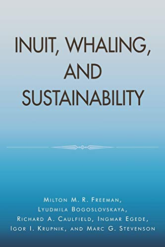 9780761990635: Inuit, Whaling, and Sustainability (Contemporary Native American Communities)