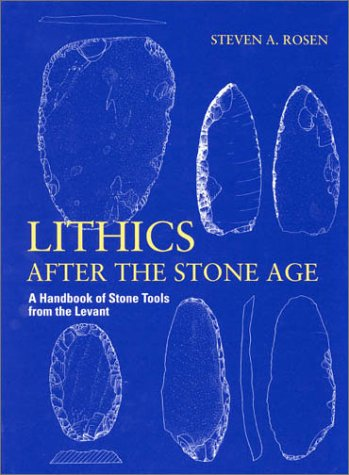 9780761991236: Lithics After the Stone Age: A Handbook of Stone Tools from the Levant