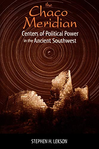 THE CHACO MERIDIAN. CENTERS OF POLITICAL POWER IN THE ANCIENT SOUTHWEST