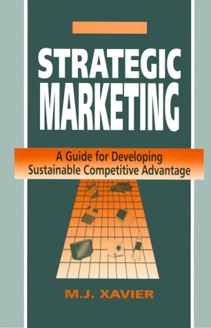Strategic Marketing: A Guide for Developing Sustainable: Xavier, M J