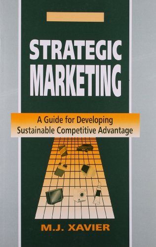 Strategic Marketing: A Guide for Developing Sustainable: M J Xavier