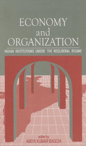 Economy and Organization: Indian Institutions under the: Bagchi, A K
