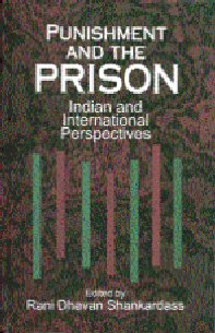 Punishment and the Prison: Indian and International Perspectives: Rani Dhavan & Shankardass (Eds)