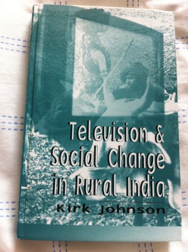 Television and Social Change in Rural India: Johnson, Kirk A.