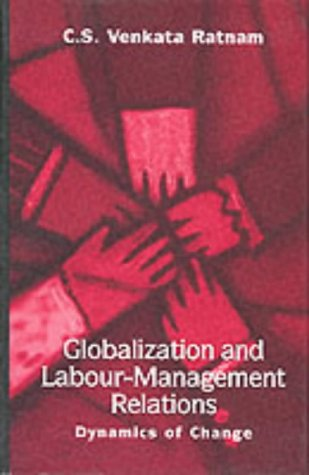 globalization and labor management relations Globalization is also threatening many useful public services with private the mere threat by bosses to relocate jobs has had a chilling effect on labor relations.