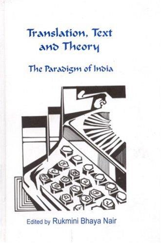Translation,Text and Theory: The Paradigm of India: Rukmini Bhaya Nair