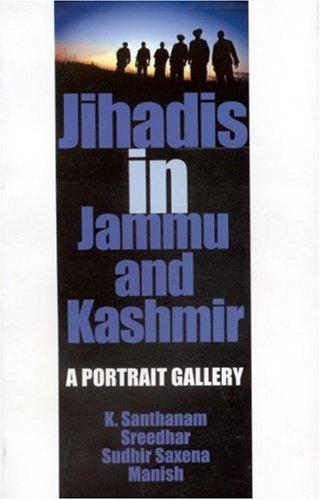 Jihadis in Jammu and Kashmir: A Portrait: K Santhanam,Sudhir Saxena,Sreedhar,Manish