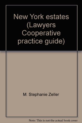 New York estates (Lawyers Cooperative practice guide): M.S. Zeller Esq.
