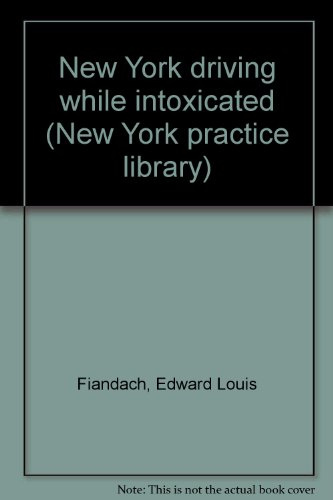 New York driving while intoxicated (New York practice library): Fiandach, Edward Louis
