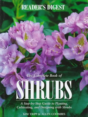 The Complete Book of Shrubs: A Step-by-Step Guide to Planting, Cultivating, and Designing with Sh...