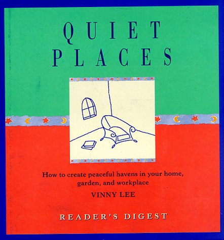 9780762100606: Quiet Places: How to Create Peaceful Havens in Your Home Garden, and Workplace (Simpler Life)
