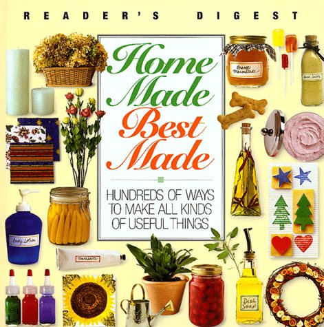 Home Made Best Made: Hundreds of Ways to Make All Kinds of Useful Things