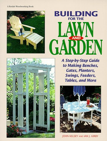 9780762101641: Building for the Lawn and Garden: A Step-By-Step Guide to Making Benches, Gates, Planters, Swings, Feeders, Tables, and More