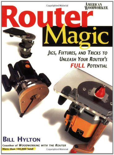 9780762101856: Router Magic: Jigs, Fixtures, and Tricks to Unleash Your Router's Full Potential