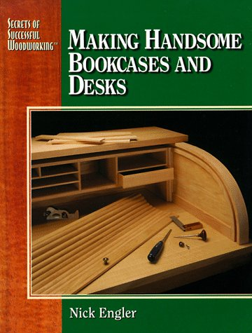Secrets of successful woodworking: making handsome bookcases and desks
