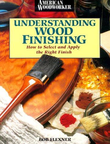 9780762101917: Understanding Wood Finishing: How to Select and Apply the Right Finish (American Woodworker)