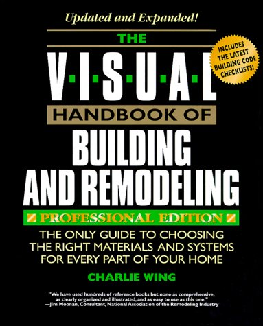 Visual Handbook of Building and Remodeling (Reader's Digest Woodworking) (0762101938) by Charlie Wing