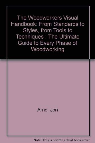 The Woodworkers Visual Handbook: From Standards to Styles, from Tools to Techniques : The Ultimate ...