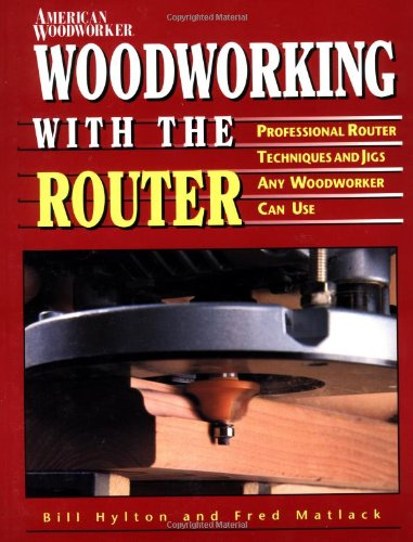 9780762102273: Woodworking With the Router: Professional Router Techniques and Jigs Any Woodworker Can Use (Reader's Digest Woodworking)