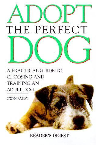 Adopt the Perfect Dog: A Practical Guide to Choosing and Training an Adult Dog