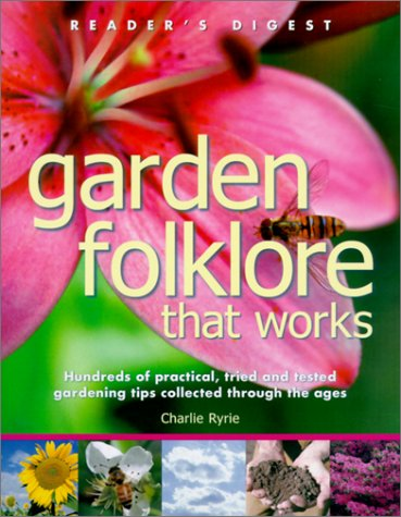Garden Folklore That Works: Hundreds of Practical, Tried and Tested Gardening Tips Collected Thro...