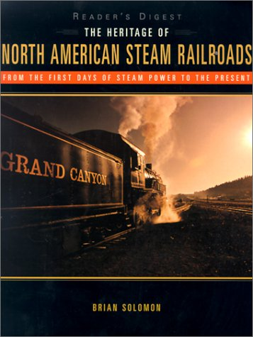 9780762103270: The Heritage of North American Steam Railroads: From the First Days of Steam Power to the Present (Reader's Digest)