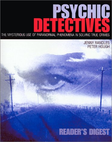 Psychic Detectives: The Mysterious Use of Paranormal: Jenny Randles, Peter