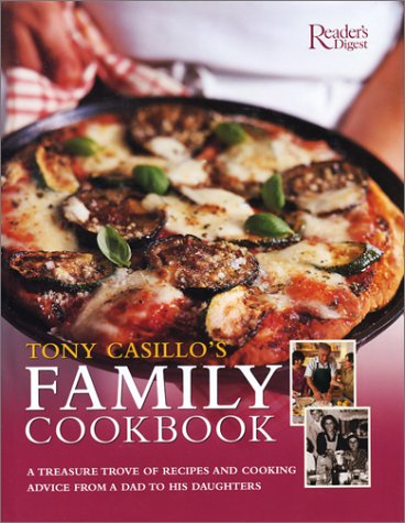 9780762104048: Tony Casillo's Family Cookbook: A TREASURE TROVE OF RECIPES AND COOKING ADVICE FROM A DAD TO HIS DAUGHTERS - ANDTO ALL THOSE WHO WANT TO COK AND EAT WELL