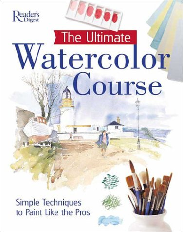 The Ultimate Watercolor Course: Simple Techniques to Paint Like the Pros (Readers Digest) (0762104139) by Reader's Digest